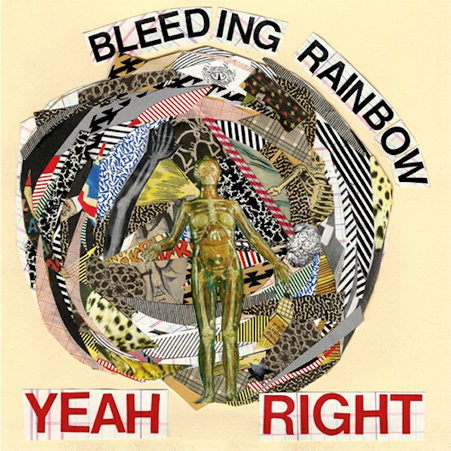 bleeding rainbow - yeah right - 2013